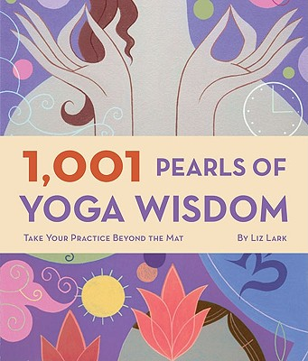 1001 Pearls of Yoga Wisdom By Lark, Liz